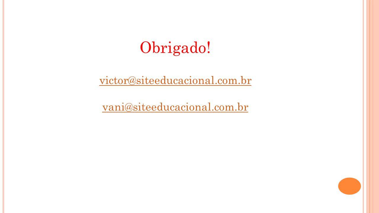 Obrigado! victor@siteeducacional.com.br vani@siteeducacional.com.br