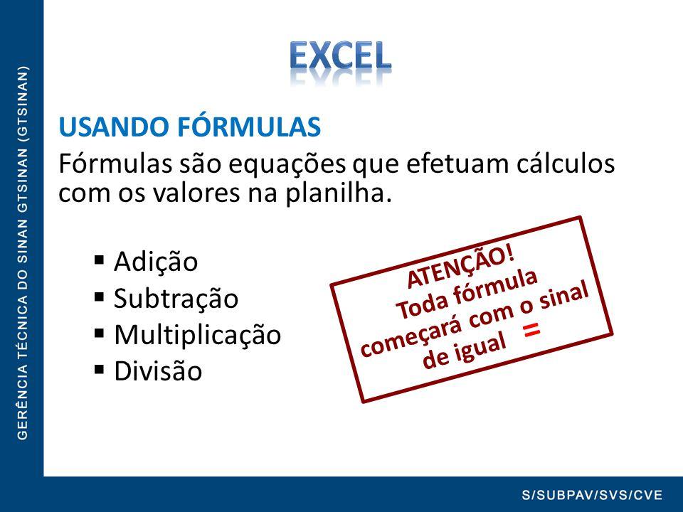 USANDO FÓRMULAS Fórmulas são equações que efetuam cálculos com os valores na planilha.  Adição  Subtração  Multiplicação  Divisão ATENÇÃO! Toda fó