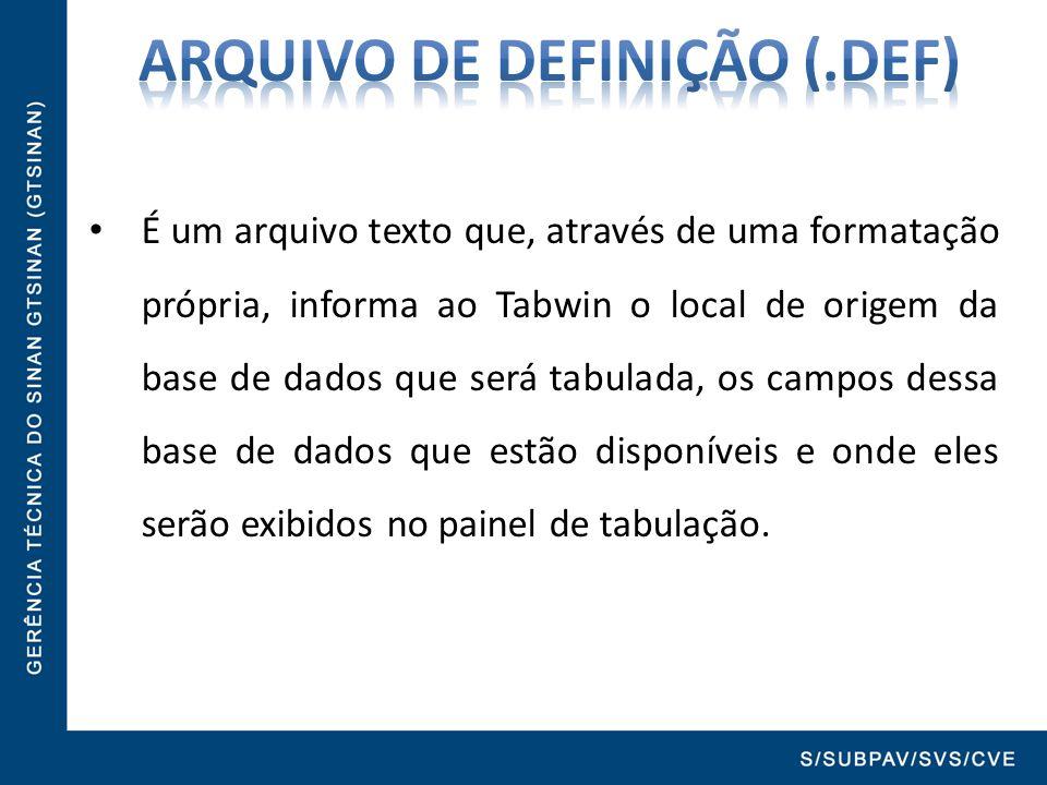 É um arquivo texto que, através de uma formatação própria, informa ao Tabwin o local de origem da base de dados que será tabulada, os campos dessa bas