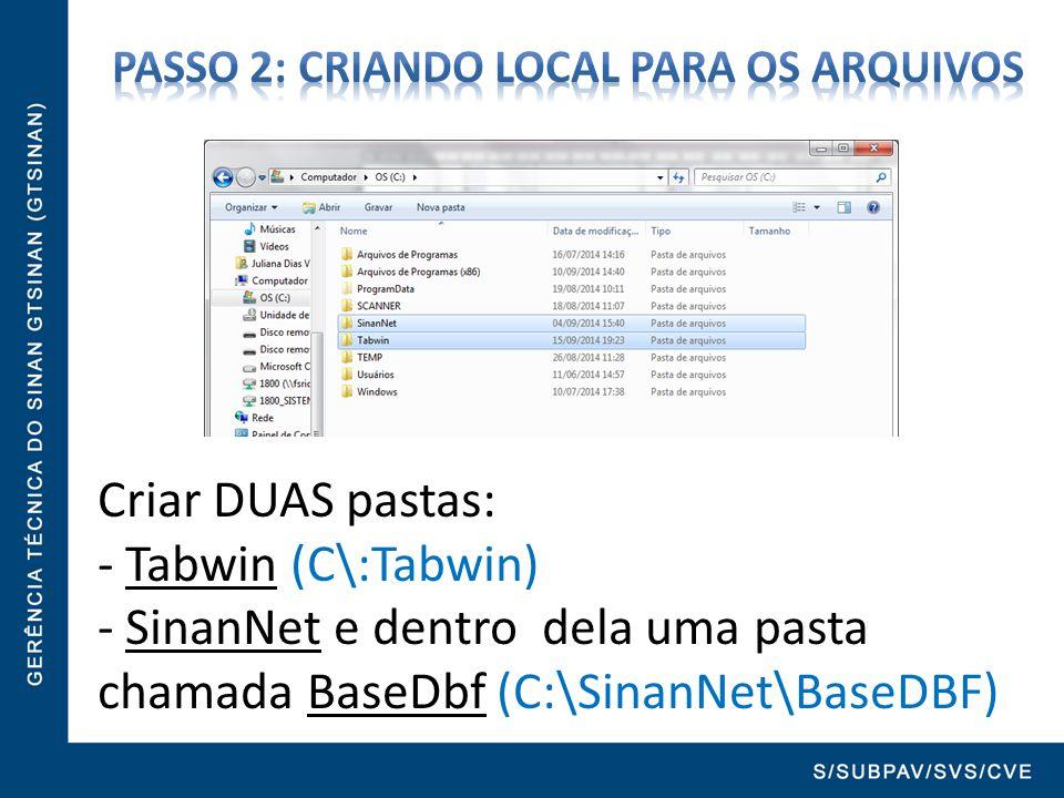 Criar DUAS pastas: - Tabwin (C\:Tabwin) - SinanNet e dentro dela uma pasta chamada BaseDbf (C:\SinanNet\BaseDBF)