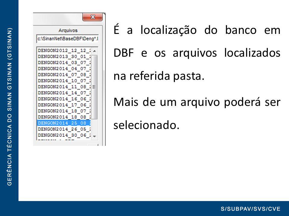 É a localização do banco em DBF e os arquivos localizados na referida pasta. Mais de um arquivo poderá ser selecionado.