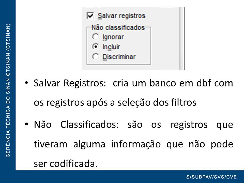 Salvar Registros: cria um banco em dbf com os registros após a seleção dos filtros Não Classificados: são os registros que tiveram alguma informação q