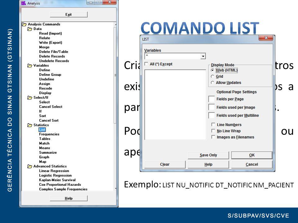 Cria uma listagem dos registros existentes no banco de dados a partir das seleções executadas. Pode listar todas as variáveis ou apenas algumas. Exemp
