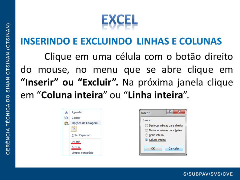 """INSERINDO E EXCLUINDO LINHAS E COLUNAS Clique em uma célula com o botão direito do mouse, no menu que se abre clique em """"Inserir"""" ou """"Excluir"""". Na pró"""