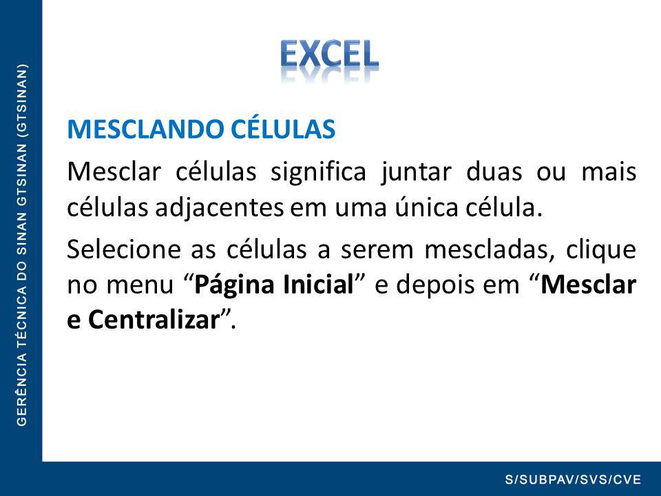 MESCLANDO CÉLULAS Mesclar células significa juntar duas ou mais células adjacentes em uma única célula. Selecione as células a serem mescladas, clique