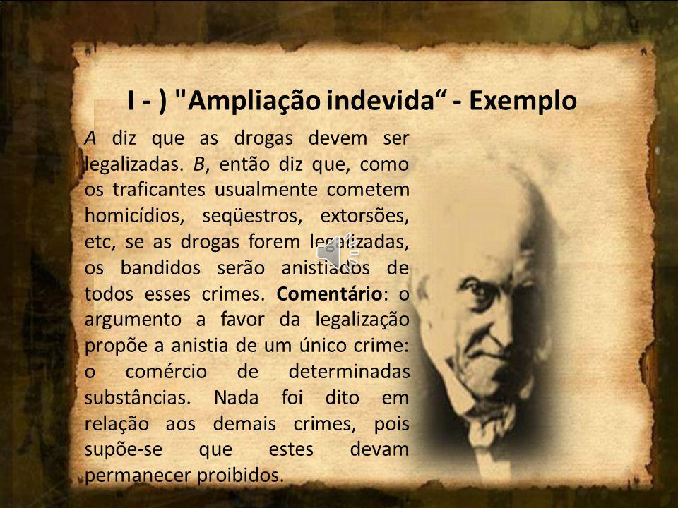 I - ) Ampliação indevida - Exemplo A diz que as drogas devem ser legalizadas.