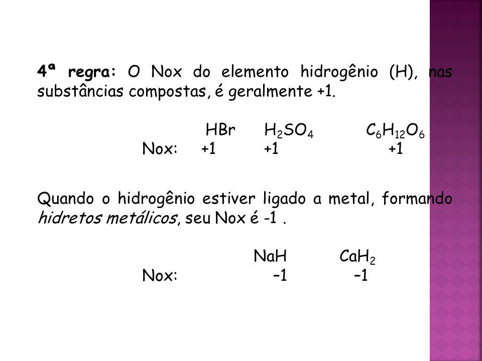 QUÍMICA, 3ª ANO Oxirredução (Regras do Nox) 4ª regra: O Nox do elemento hidrogênio (H), nas substâncias compostas, é geralmente +1.