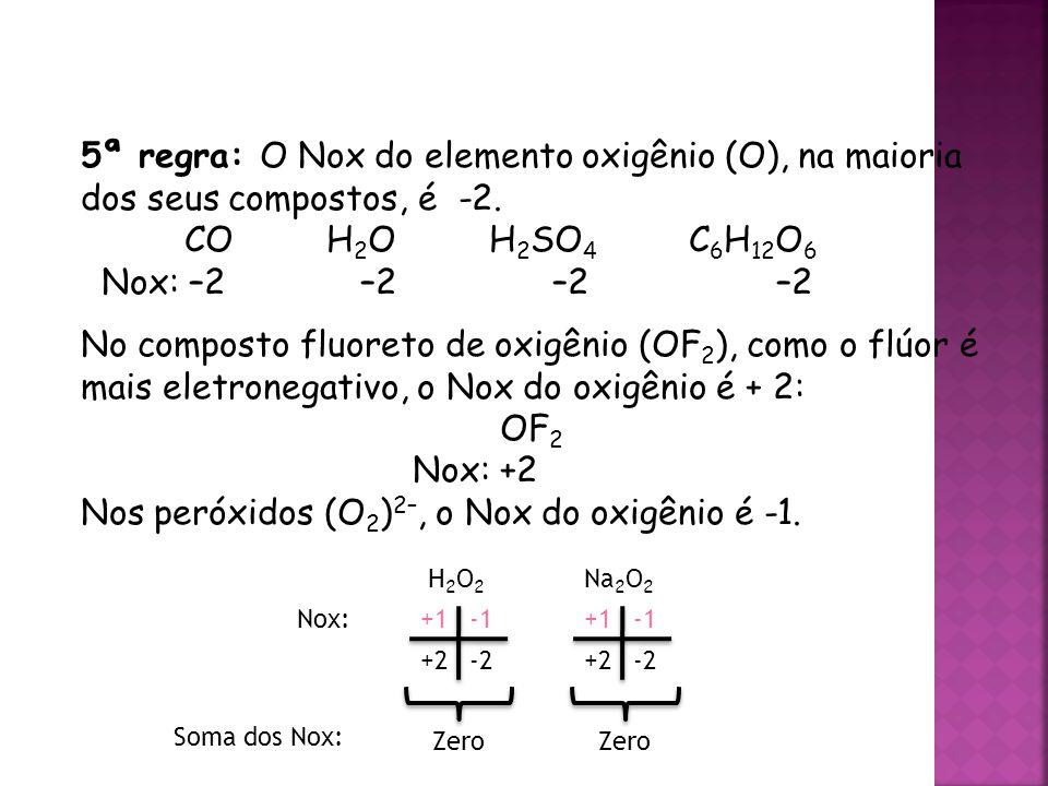 QUÍMICA, 3ª ANO Oxirredução (Regras do Nox) 5ª regra: O Nox do elemento oxigênio (O), na maioria dos seus compostos, é -2.