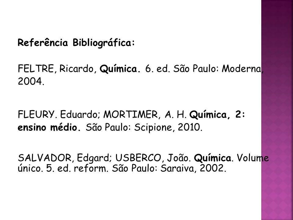 Referência Bibliográfica: FELTRE, Ricardo, Química.