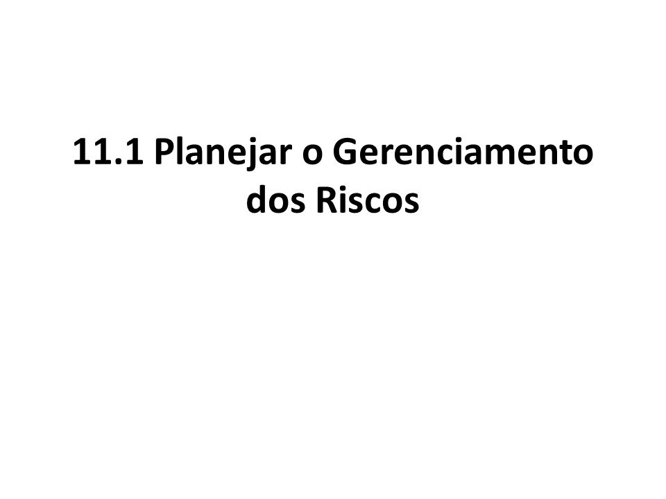 1.Planejar o gerenciamento dos riscos Saída.1 Plano de gerenciamento de riscos Metodologia.