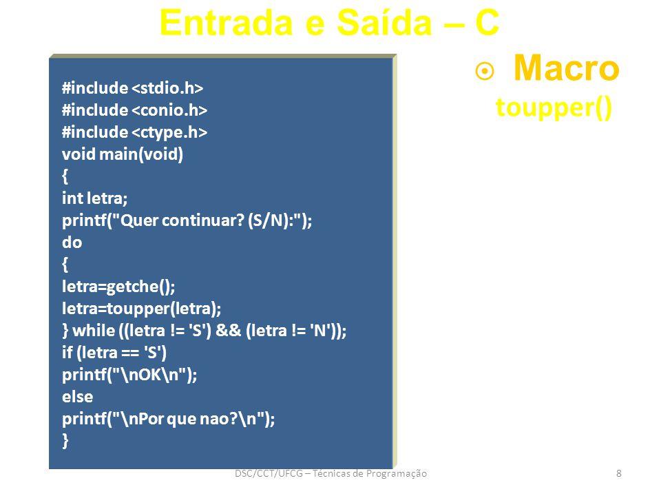 DSC/CCT/UFCG – Técnicas de Programação8  Macro toupper() Entrada e Saída – C #include void main(void) { int letra; printf( Quer continuar.