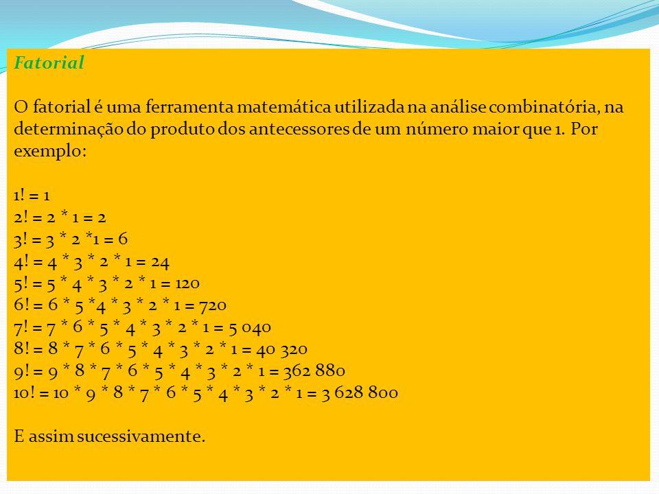 Fatorial O fatorial é uma ferramenta matemática utilizada na análise combinatória, na determinação do produto dos antecessores de um número maior que