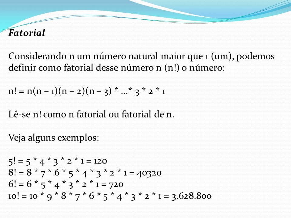Fatorial Considerando n um número natural maior que 1 (um), podemos definir como fatorial desse número n (n!) o número: n! = n(n – 1)(n – 2)(n – 3) *.