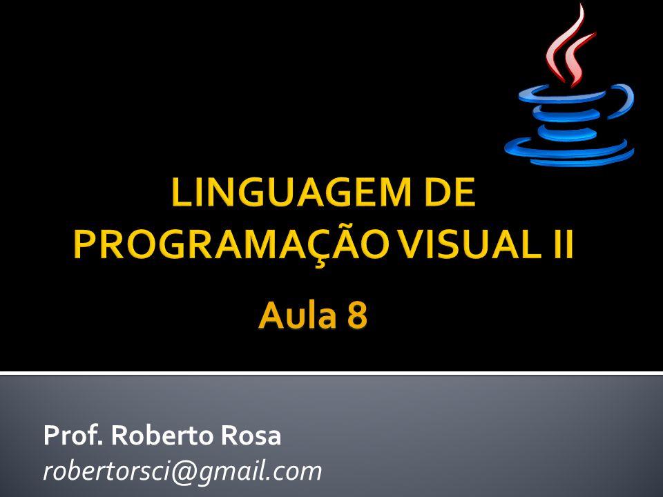 Prof. Roberto Rosa robertorsci@gmail.com Aula 8