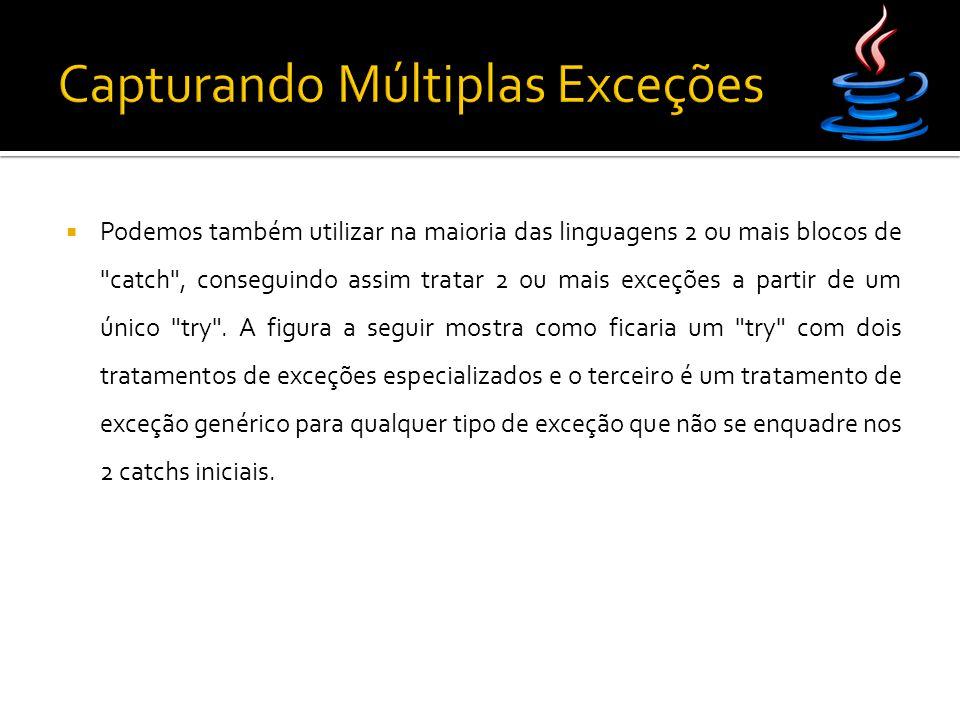  Podemos também utilizar na maioria das linguagens 2 ou mais blocos de catch , conseguindo assim tratar 2 ou mais exceções a partir de um único try .