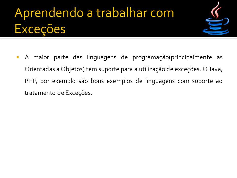  A maior parte das linguagens de programação(principalmente as Orientadas a Objetos) tem suporte para a utilização de exceções.