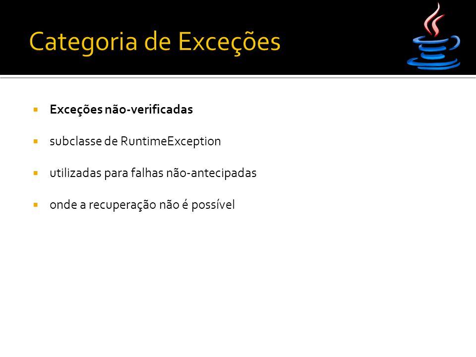  Exceções não-verificadas  subclasse de RuntimeException  utilizadas para falhas não-antecipadas  onde a recuperação não é possível