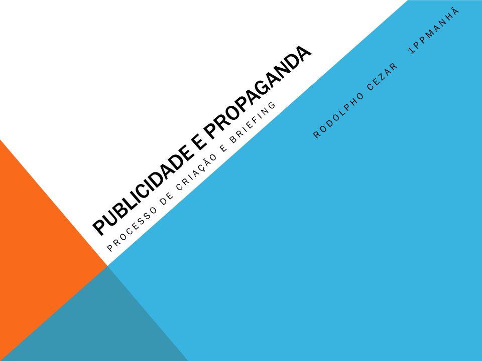 PUBLICIDADE E PROPAGANDA PROCESSO DE CRIAÇÃO E BRIEFING RODOLPHO CEZAR 1PPMANHÃ
