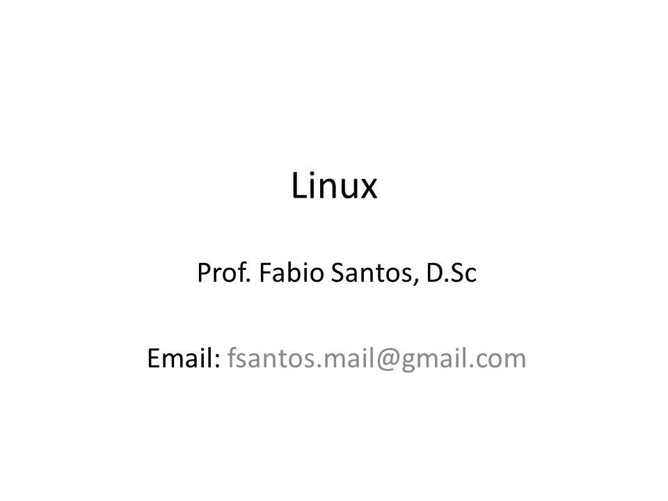 Linux Prof. Fabio Santos, D.Sc Email: fsantos.mail@gmail.com
