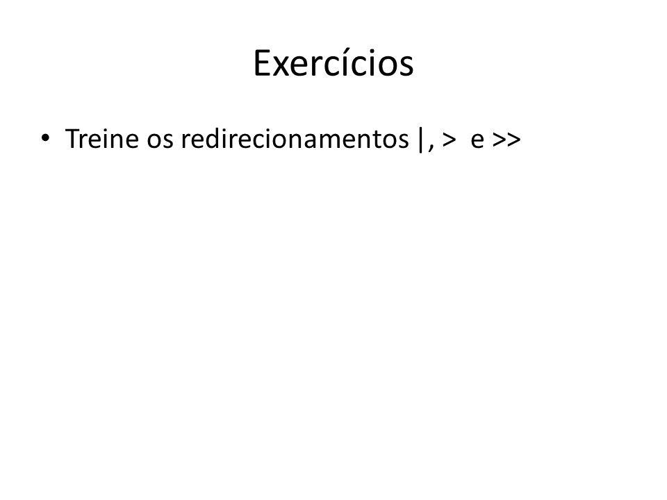 Exercícios Treine os redirecionamentos |, > e >>