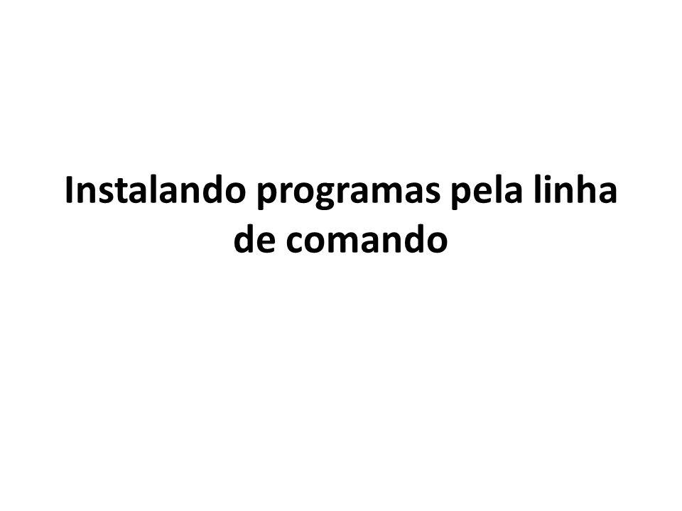 Instalando programas pela linha de comando