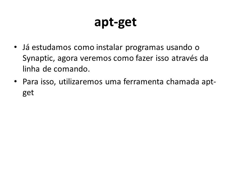 apt-get Já estudamos como instalar programas usando o Synaptic, agora veremos como fazer isso através da linha de comando.