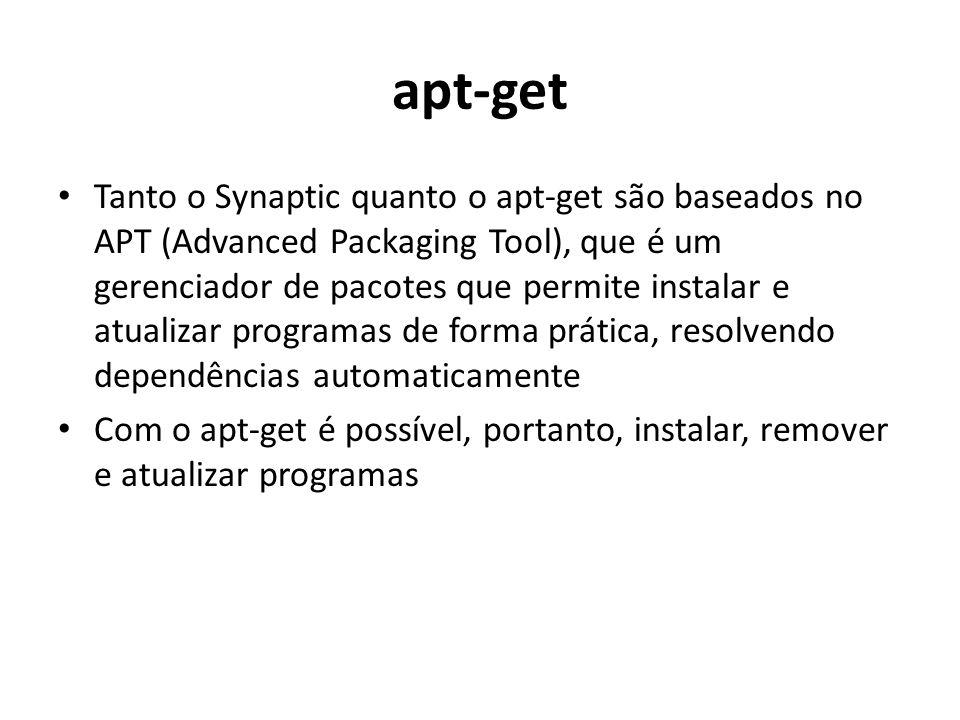 apt-get Tanto o Synaptic quanto o apt-get são baseados no APT (Advanced Packaging Tool), que é um gerenciador de pacotes que permite instalar e atualizar programas de forma prática, resolvendo dependências automaticamente Com o apt-get é possível, portanto, instalar, remover e atualizar programas
