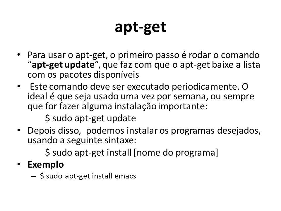 apt-get Para usar o apt-get, o primeiro passo é rodar o comando apt-get update , que faz com que o apt-get baixe a lista com os pacotes disponíveis Este comando deve ser executado periodicamente.