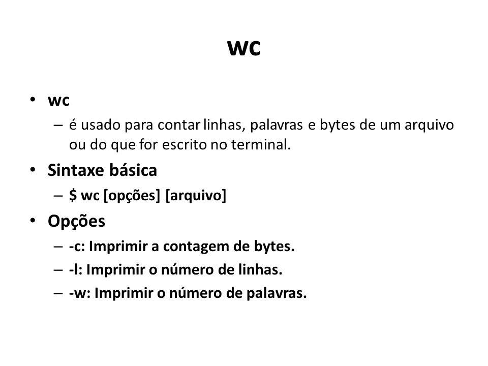 wc – é usado para contar linhas, palavras e bytes de um arquivo ou do que for escrito no terminal.