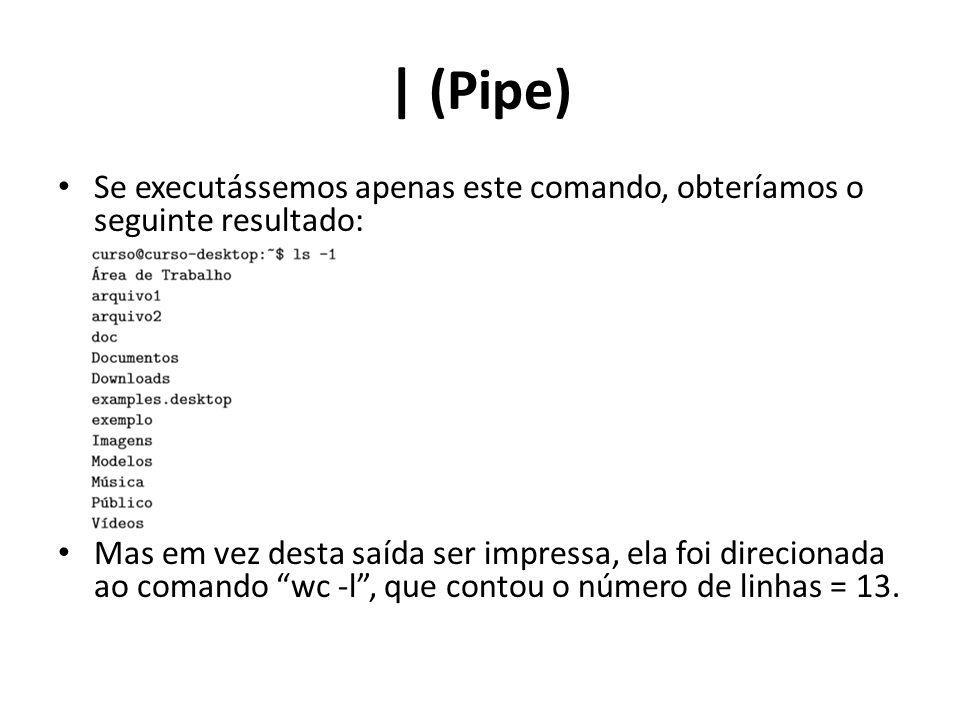 > > – Esta é uma outra forma de direcionar a saída de um comando: diferente do |(pipe), que direcionava a saída de um comando para um outro programa ou comando.