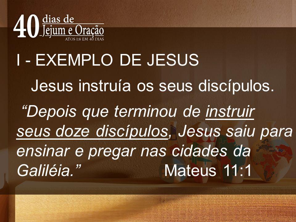 I - EXEMPLO DE JESUS Jesus instruía os seus discípulos.