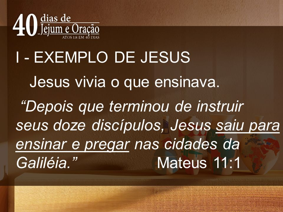 I - EXEMPLO DE JESUS Jesus vivia o que ensinava.