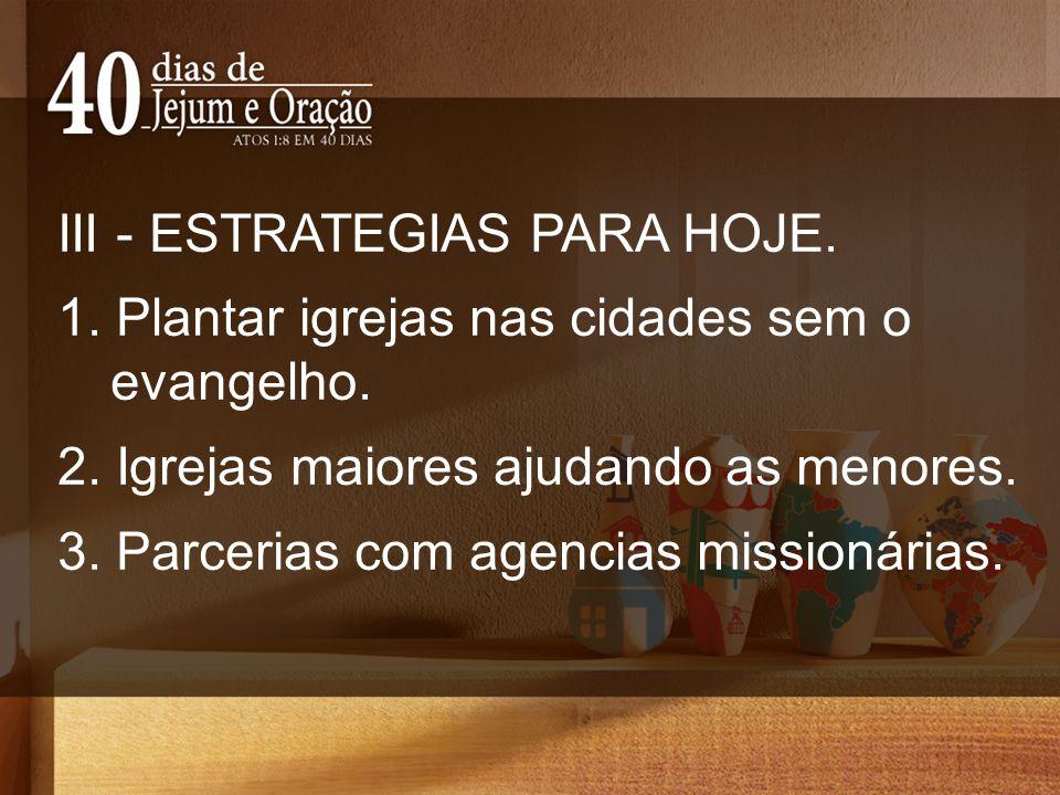 III - ESTRATEGIAS PARA HOJE. 1. Plantar igrejas nas cidades sem o evangelho.