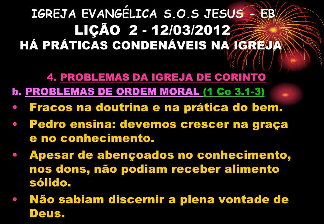 IGREJA EVANGÉLICA S.O.S JESUS - EB LIÇÃO 2 - 12/03/2012 HÁ PRÁTICAS CONDENÁVEIS NA IGREJA 4. PROBLEMAS DA IGREJA DE CORINTO b. PROBLEMAS DE ORDEM MORA