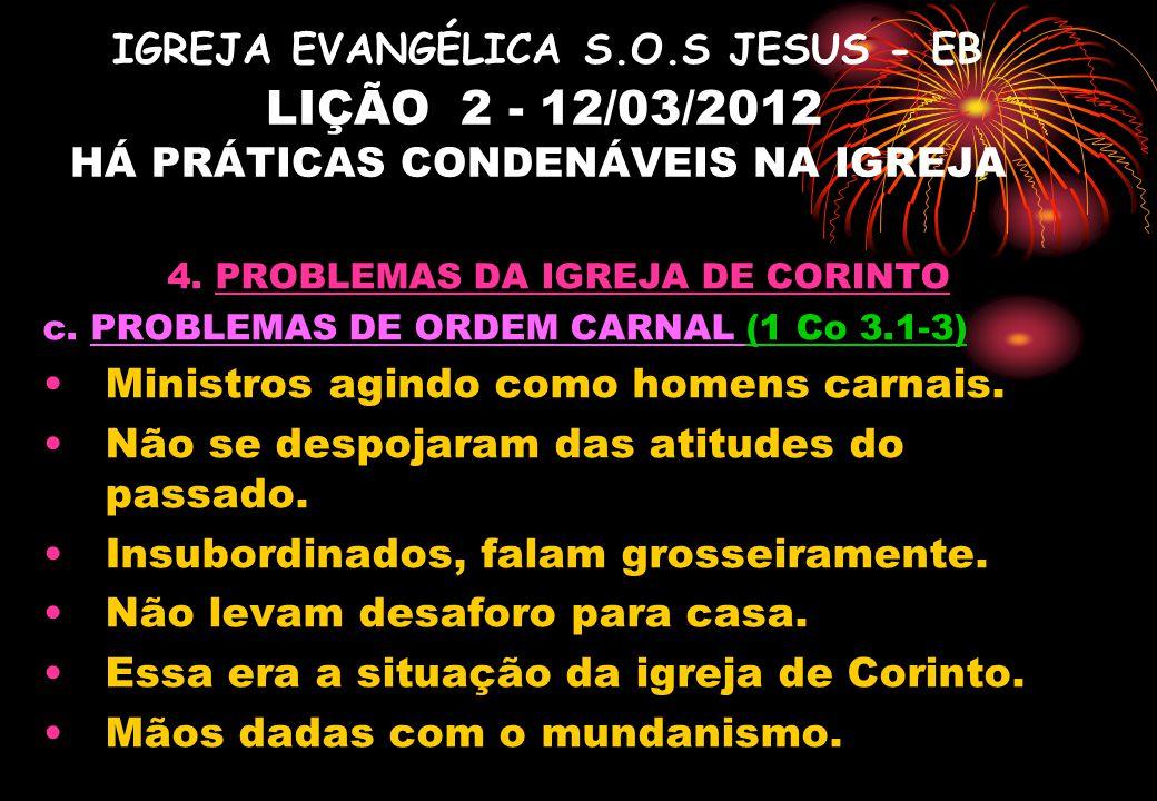 IGREJA EVANGÉLICA S.O.S JESUS - EB LIÇÃO 2 - 12/03/2012 HÁ PRÁTICAS CONDENÁVEIS NA IGREJA 4. PROBLEMAS DA IGREJA DE CORINTO c. PROBLEMAS DE ORDEM CARN
