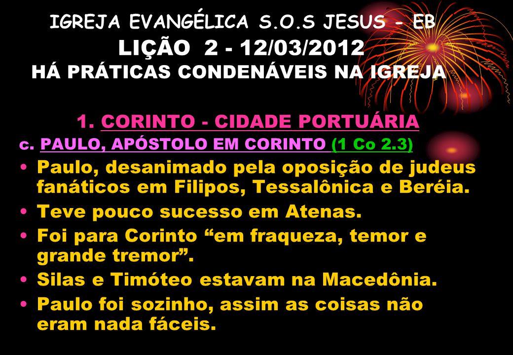 IGREJA EVANGÉLICA S.O.S JESUS - EB LIÇÃO 2 - 12/03/2012 HÁ PRÁTICAS CONDENÁVEIS NA IGREJA 1. CORINTO - CIDADE PORTUÁRIA c. PAULO, APÓSTOLO EM CORINTO