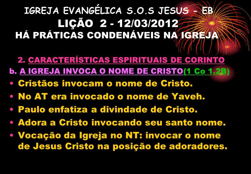 IGREJA EVANGÉLICA S.O.S JESUS - EB LIÇÃO 2 - 12/03/2012 HÁ PRÁTICAS CONDENÁVEIS NA IGREJA 2. CARACTERÍSTICAS ESPIRITUAIS DE CORINTO b. A IGREJA INVOCA