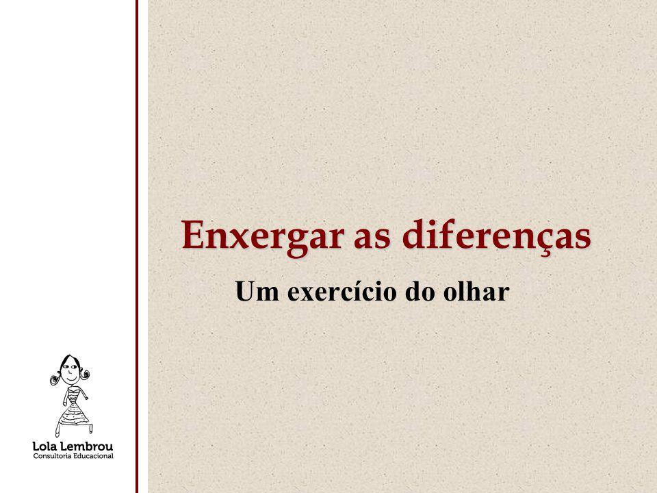 Um exercício do olhar Enxergar as diferenças