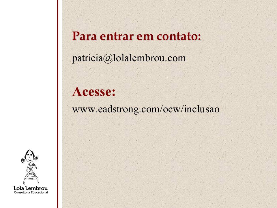 Para entrar em contato: patricia@lolalembrou.com Acesse: www.eadstrong.com/ocw/inclusao