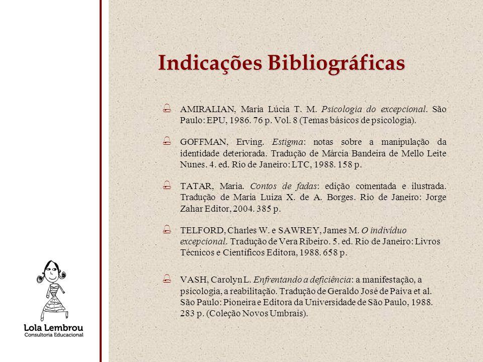 % AMIRALIAN, Maria Lúcia T. M. Psicologia do excepcional. São Paulo: EPU, 1986. 76 p. Vol. 8 (Temas básicos de psicologia). % GOFFMAN, Erving. Estigma