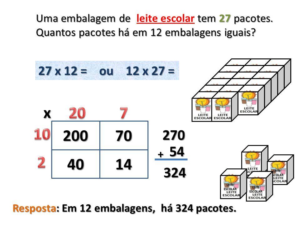 27 x 12 = ou 12 x 27 = 20070 4014 x 270 54 54 + 324 324 Uma embalagem de tem 27 pacotes. Uma embalagem de leite escolar tem 27 pacotes. Quantos pacote