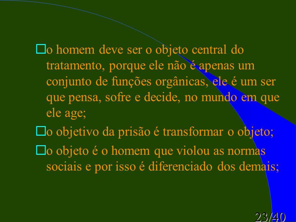 23/40 ¨o homem deve ser o objeto central do tratamento, porque ele não é apenas um conjunto de funções orgânicas, ele é um ser que pensa, sofre e deci