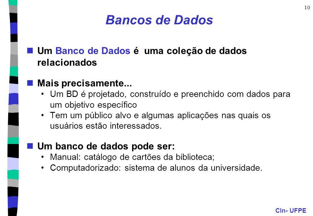 CIn- UFPE 10 Bancos de Dados Um Banco de Dados é uma coleção de dados relacionados Mais precisamente... Um BD é projetado, construído e preenchido com