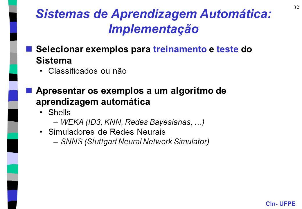 CIn- UFPE 32 Sistemas de Aprendizagem Automática: Implementação Selecionar exemplos para treinamento e teste do Sistema Classificados ou não Apresenta