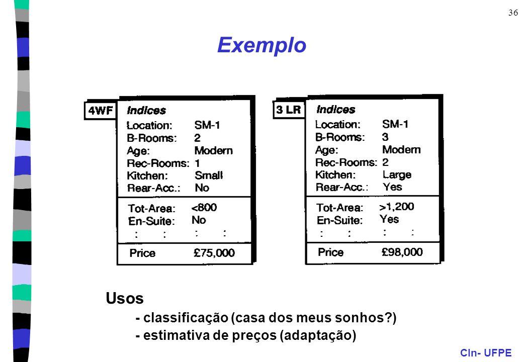 CIn- UFPE 36 Exemplo Usos - classificação (casa dos meus sonhos?) - estimativa de preços (adaptação)