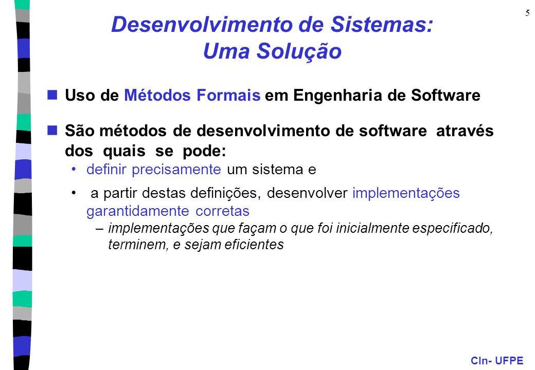 CIn- UFPE 6 O Problema da Especificação de Software Especificação  Projeto  Implementação  Manutenção Especificação: informal Projeto: informal ou estruturado, semi-formal JSD, Yourdon, OMT, BON, UML,...