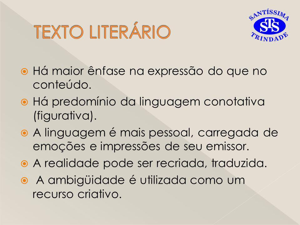  Há maior ênfase na expressão do que no conteúdo.  Há predomínio da linguagem conotativa (figurativa).  A linguagem é mais pessoal, carregada de em