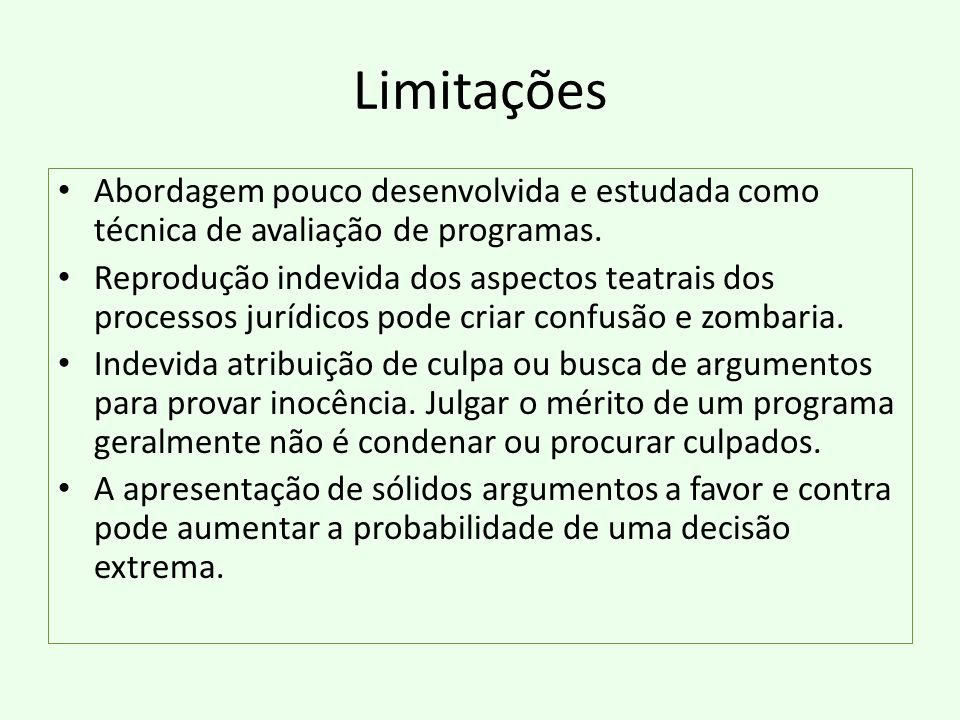 Limitações Abordagem pouco desenvolvida e estudada como técnica de avaliação de programas. Reprodução indevida dos aspectos teatrais dos processos jur