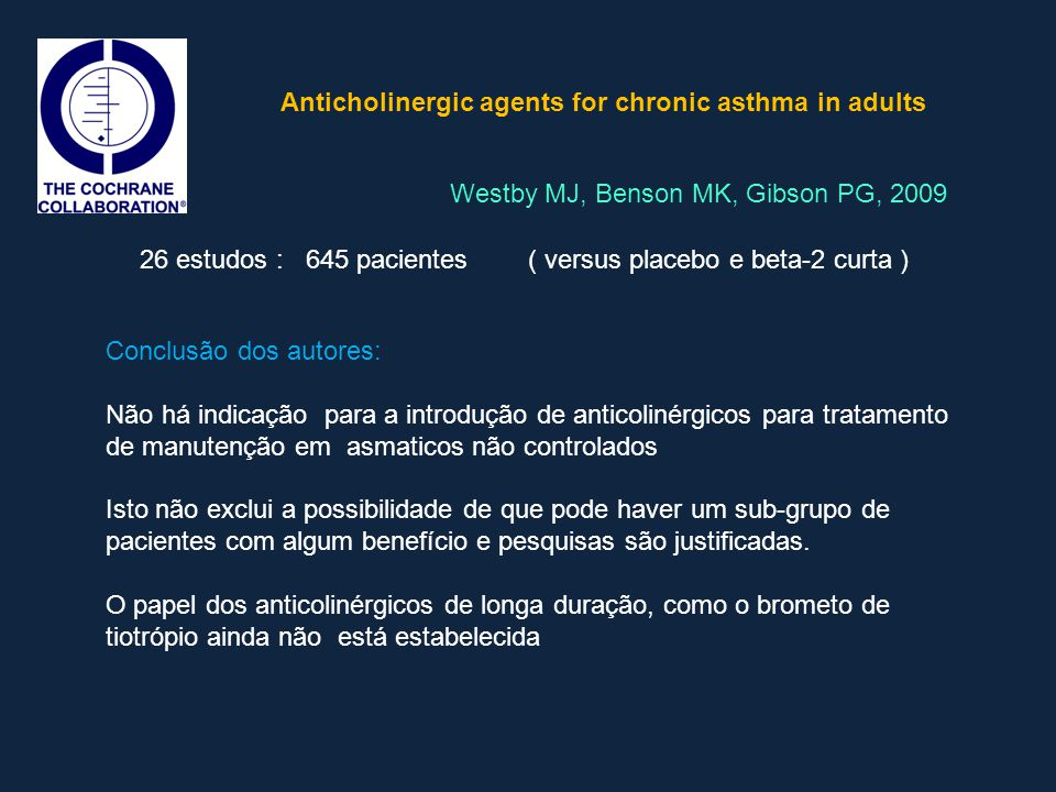 Anticholinergic agents for chronic asthma in adults Westby MJ, Benson MK, Gibson PG, 2009 Conclusão dos autores: Não há indicação para a introdução de