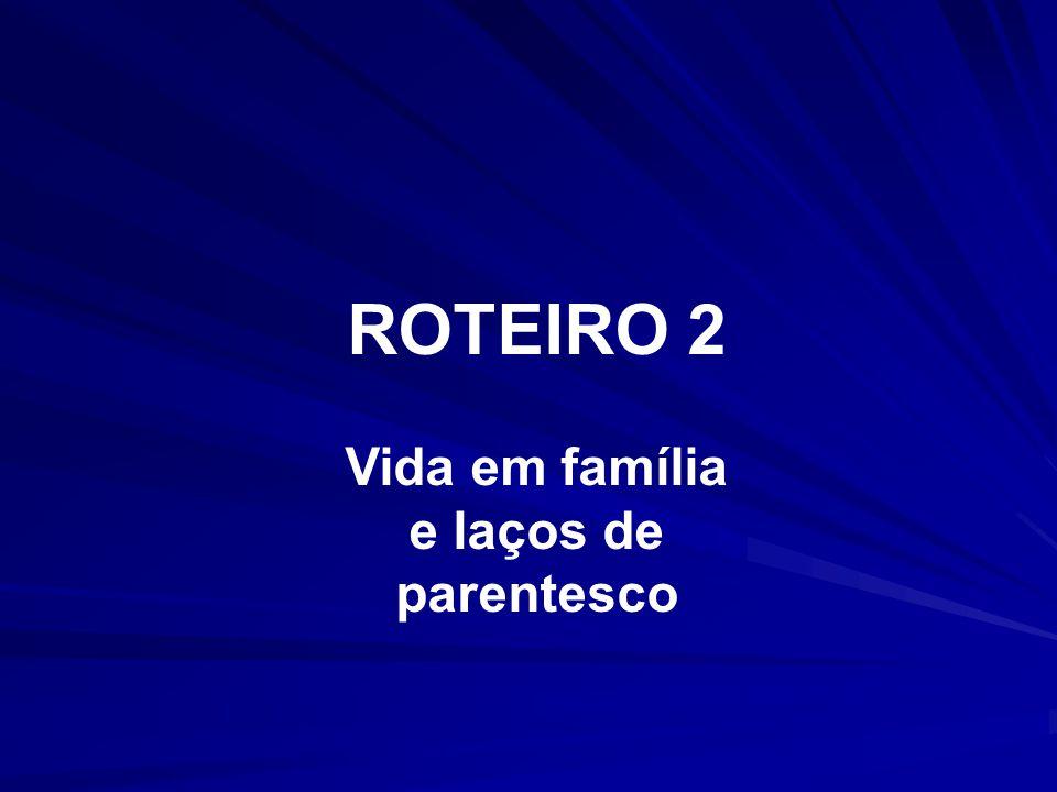 ROTEIRO 2 Vida em família e laços de parentesco